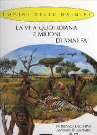 La vita quotidiana 2 milioni di anni fa