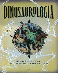 Dinosaurologia: alla scoperta di un mondo perduto