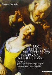 Luci, arte e lumi nel Settecento tra Parma, Napoli e Roma