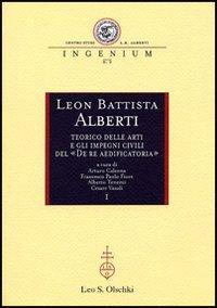 Leon Battista Alberti teorico delle arti e gli impegni civili del De re aedificatoria