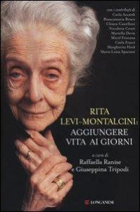 Rita Levi-Montalcini: aggiungere vita ai giorni