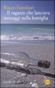 Il ragazzo che lanciava messaggi nella bottiglia