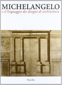 Michelangelo e il linguaggio dei disegni di architettura