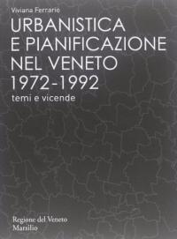 Urbanistica e pianificazione nel Veneto 1972-1992