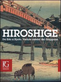 Hiroshige: Da Edo a Kyoto, vedute celebri del Giappone