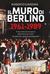 Il muro di Berlino, 1961-1989