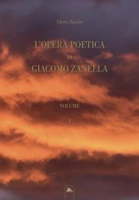 L'opera poetica di Giacomo Zanella / [a cura di] Mario Bardin. Vol. 1
