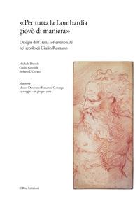 Per tutta la Lombardia giovò di maniera :disegni dell'Italia settentrionale nel secolo di Giulio Romano