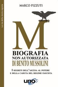 Biografia non autorizzata di Benito Mussolini