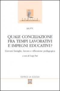 Quale conciliazione fra tempi lavorativi e impegni educativi?