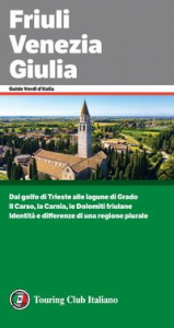 Friuli Venezia Giulia: [Dal golfo di Trieste alle lagune di Grado: il Carso, la Carnia, le Dolomiti friulane