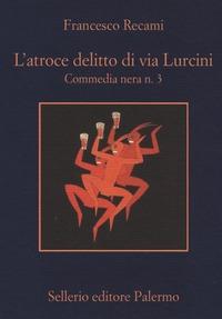 L'atroce delitto di via Lurcini