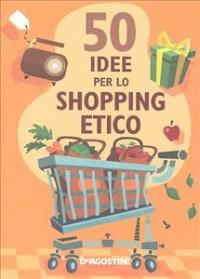 50 idee per lo shopping etico