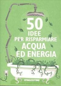 50 idee per risparmiare acqua ed energia
