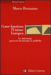 Come funziona l'Unione europea : le istituzioni, i processi decisionali, le politiche / Marco Brunazzo