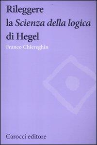 Rileggere la Scienza della logica di Hegel