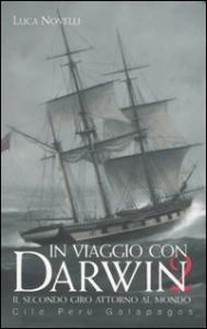 In viaggio con Darwin : il secondo giro attorno al mondo / Luca Novelli. 2