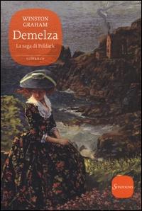 Demelza. Un romanzo della Cornovaglia, 1788-1790. La saga di Poldark