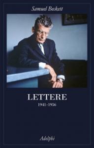 Lettere / Samuel Beckett ; a cura di George Craig ... [et al.] ; edizione italiana a cura di Franca Cavagnoli ; traduzione di Massimo Bocchiola e Leonardo Marcello Pignataro. Vol. 2: 1941-1956