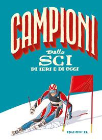 Campioni dello sci di ieri e di oggi