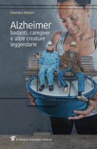 Alzheimer, badanti, caregiver e altre creature leggendarie