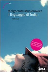 Il linguaggio di Trolla : romanzo / Malgorzata Musierowicz ; traduzione di Anna Sitowska