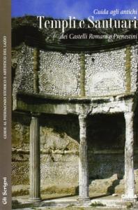 Guida agli antichi templi e santuari dei Castelli Romani e Prenestini
