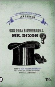 Che cosa e' successo a Mr. Dixon?