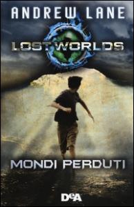 Lost Worlds. Mondi perduti