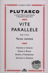 3. vol.: Focione e Catone, Dione e Bruto, Emilio e Timoleonte, Sertorio e Eumene
