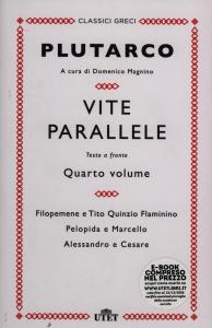 4. vol.: Filopemene e Tito Quinzio Flaminino, Pelopida e Marcello, Alessandro e Cesare