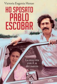 Ho sposato Pablo Escobar
