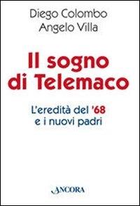 Il sogno di Telemaco : l'eredità del '68 e i nuovi padri / Diego Colombo, Angelo Villa