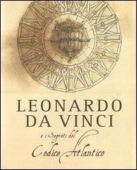 Leonardo da Vinci e i segreti del Codice Atlantico / in collaborazione con la Veneranda Biblioteca Ambrosiana ; prefazione di Franco Buzzi ; testi di Marco Navoni