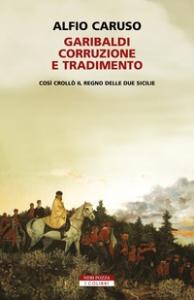 Garibaldi, corruzione e tradimento