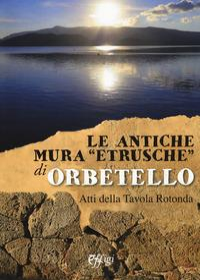 Le antiche mura etrusche di Orbetello