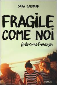 Fragile come noi, forte come l'amicizia
