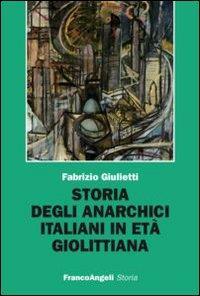 Storia degli anarchici italiani in eta' giolittiana