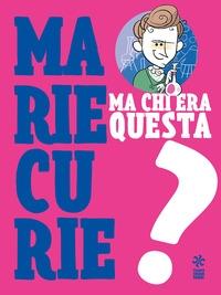 Ma chi era questa... Marie Curie?