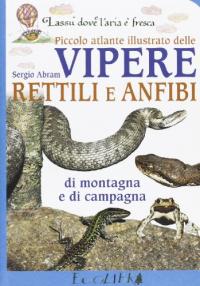 Piccolo atlante illustrato di vipere, rettili e anfibi