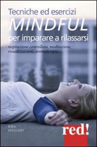 Tecniche ed esercizi di mindfulness per imparare a rilassarsi