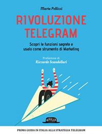 Rivoluzione Telegram:  scopri le funzioni segrete e usalo come strumento di Marketing/