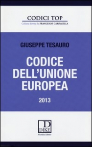 Codice dell'Unione europea : [2013] / [a cura di] Giuseppe Tesauro ; [con la collaborazione di Gaspare Fiengo]