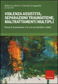 Violenza assistita, separazioni traumatiche, maltrattamenti multipli