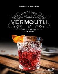 Il grande libro del vermouth e dei liquori italiani