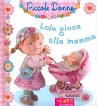 Lola gioca alla mamma