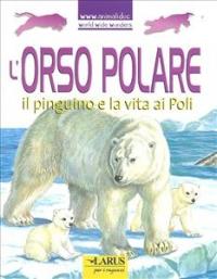 L'orso polare, il pinguino e la vita ai Poli