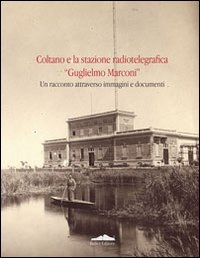 """Coltano e la stazione radiotelegrafica """"Guglielmo Marconi"""""""