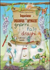 Impariamo a disegnare & dipingere gnomi, fate, draghi e altri esseri fantastici