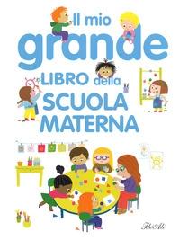 Il mio grande libro della scuola materna